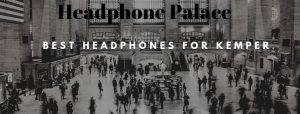 Best Headphones for Kemper